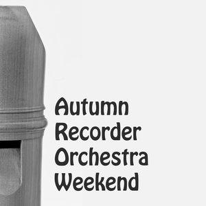 Autumn Recorder Orchestra Weekend